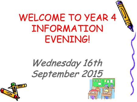 WELCOME TO YEAR 4 INFORMATION EVENING! Wednesday 16th September 2015.