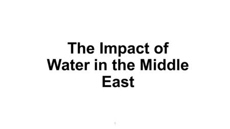 1 The Impact of Water in the Middle East. 2 Where is the Middle East? We are here Middle East Let's examine a few maps of the Middle East in relation.
