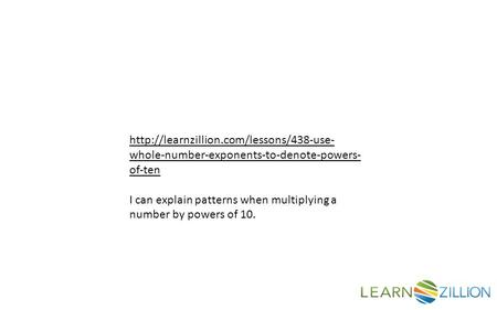 whole-number-exponents-to-denote-powers- of-ten I can explain patterns when multiplying a number by powers of.