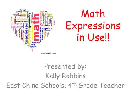 Math Expressions in Use!! Presented by: Kelly Robbins East China Schools, 4 th Grade Teacher.
