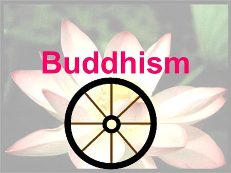 Buddhism. World Population -approx. 376 million followers Buddhism is the 4 th largest religion in the world.