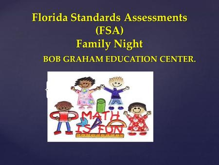 { Florida Standards Assessments (FSA) Family Night BOB GRAHAM EDUCATION CENTER.