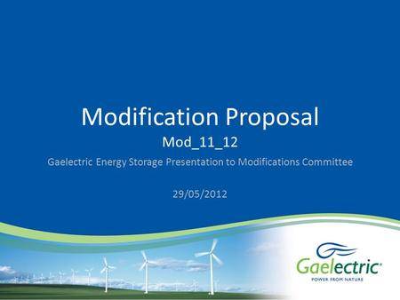 Modification Proposal Mod_11_12 Gaelectric Energy Storage Presentation to Modifications Committee 29/05/2012.