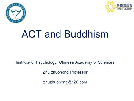 ACT and Buddhism Institute of Psychology, Chinese Academy of Sciences Zhu zhuohong Professor