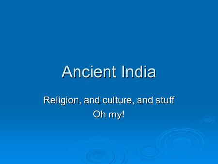 Ancient India Religion, and culture, and stuff Oh my!