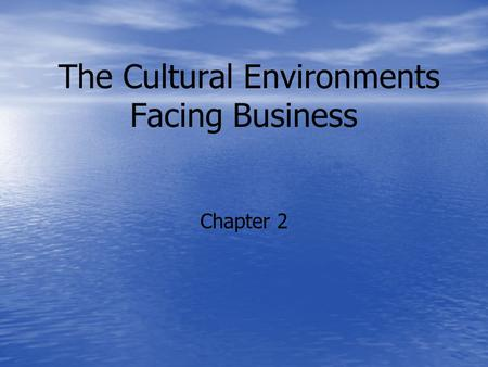 The Cultural Environments Facing Business Chapter 2.
