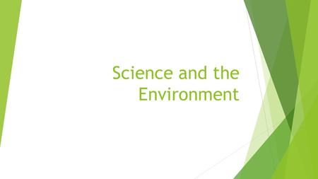 "Science and the Environment. The Environment  What do you think of when your hear the word ""environment""?"
