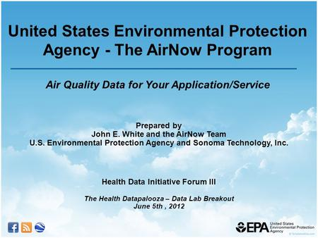 Prepared by John E. White and the AirNow Team U.S. Environmental Protection Agency and Sonoma Technology, Inc. Health Data Initiative Forum III The Health.