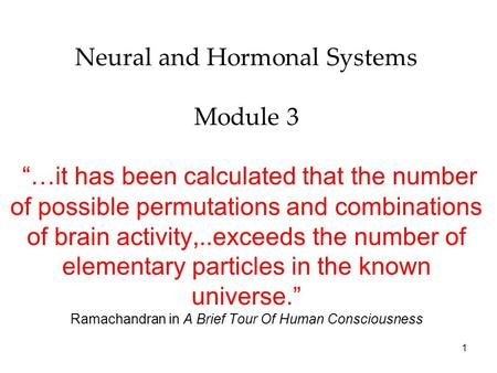 "1 Neural and Hormonal Systems Module 3 ""…it has been calculated that the number of possible permutations and combinations of brain activity,..exceeds the."