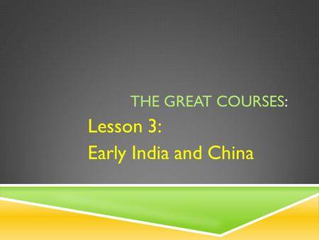 THE GREAT COURSES: Lesson 3: Early India and China.
