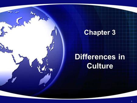 Chapter 3 Differences in Culture 1. Introduction Successful international managers need cross- cultural literacy –An understanding of how cultural differences.