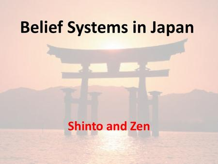 Belief Systems in Japan Shinto and Zen. Today's Goals I Can… Describe the Japanese business model and explain how it is different than the American model.