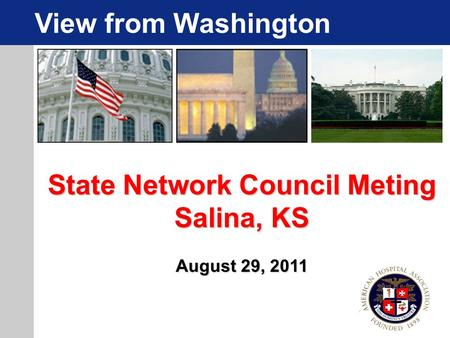 State Network Council Meting Salina, KS August 29, 2011 View from Washington.