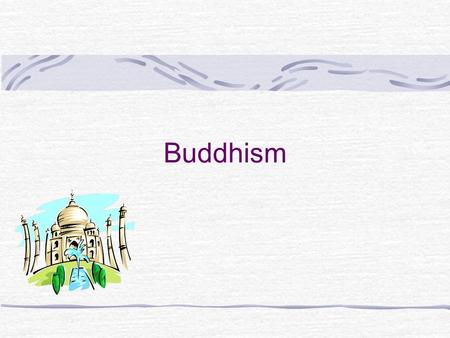 Buddhism.  World's first universal religion  Founded 2500 years ago  Siddhartha Gautama, founder  Tripitaka – sacred texts  347-635 million followers.