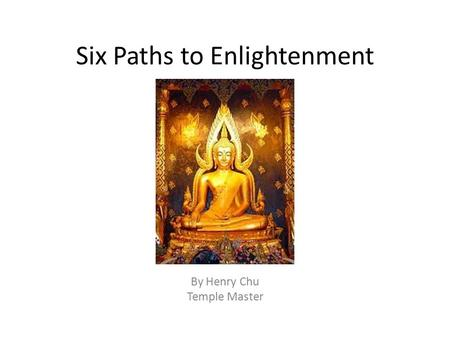 Six Paths to Enlightenment By Henry Chu Temple Master.