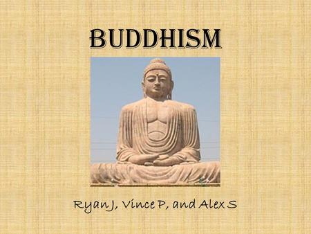 Buddhism Ryan J, Vince P, and Alex S. Founding Sidhartha Guatama Born as prince in 624 b.c. in Lumbini Was apart of northern India Now apart of Nepal.