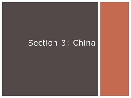 Section 3: China.  Classical China-Huang He River (geographically isolated)  Invaders-north  The Great Wall-built for protection.  Ethical systems-Confucianism.