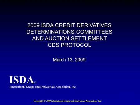 ISDA ® 2009 ISDA CREDIT DERIVATIVES DETERMINATIONS COMMITTEES AND AUCTION SETTLEMENT CDS PROTOCOL International Swaps and Derivatives Association, Inc.
