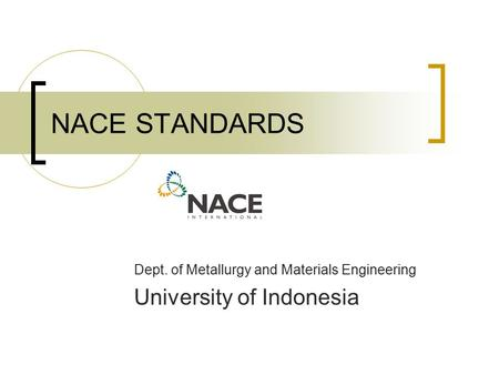 NACE STANDARDS Dept. of Metallurgy and Materials Engineering University of Indonesia.