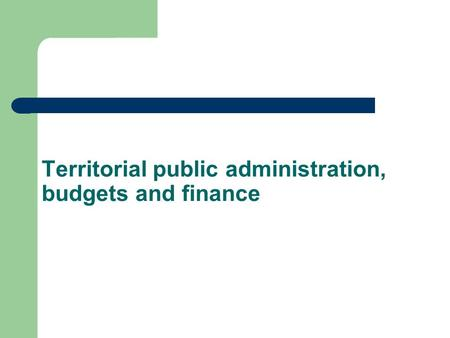 Territorial public administration, budgets and finance.