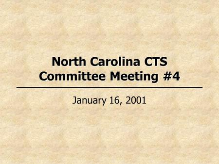 North Carolina CTS Committee Meeting #4 January 16, 2001.