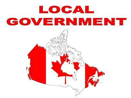 Why Do We Have Local Government? Local Government Provides Services Local government was created to provide services to meet some of the needs that people.