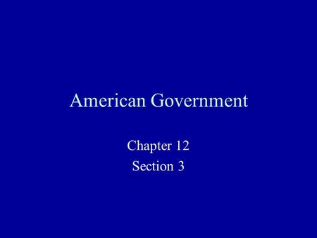 American Government Chapter 12 Section 3.