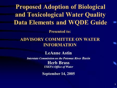 1 Proposed Adoption of Biological and Toxicological Water Quality Data Elements and WQDE Guide LeAnne Astin Interstate Commission on the Potomac River.