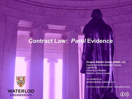 Contract Law: Parol Evidence Douglas Wilhelm Harder, M.Math. LEL Department of Electrical and Computer Engineering University of Waterloo Waterloo, Ontario,