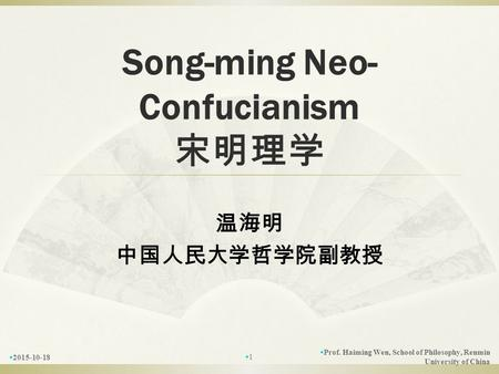 Song-ming Neo- Confucianism 宋明理学 温海明 中国人民大学哲学院副教授  2015-10-18  Prof. Haiming Wen, School of Philosophy, Renmin University of China 11.