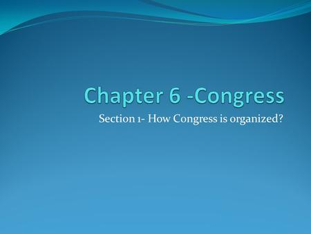 Section 1- How Congress is organized?. How Congress is Organized The House 435 members, 2 year terms of office. Initiates all revenue bills, more influential.