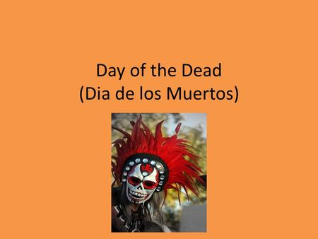 Day of the Dead (Dia de los Muertos). Day of the Dead is celebrated in the following countries: Mexico In some parts of the United States, where there.