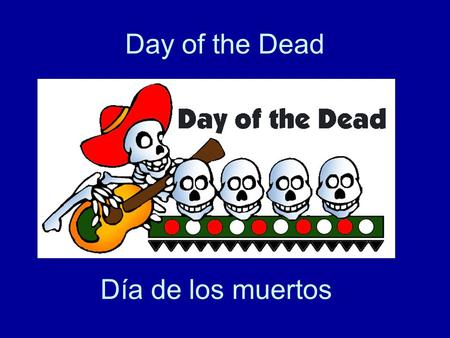 Day of the Dead Día de los muertos. * Day of the Dead is a Mexican tradition that blends Catholic rituals with the pre-Hispanic belief that the dead return.