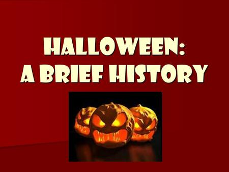 HALLOWEEN: a brief hISTORY. How did halloween begin? There are many variations on the history of Halloween, but it's generally believed that Halloween.