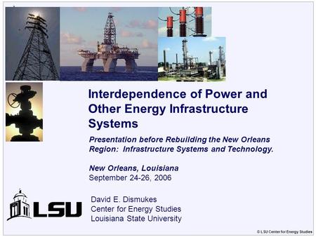 © LSU Center for Energy Studies Center for Energy Studies David E. Dismukes Center for Energy Studies Louisiana State University Interdependence of Power.