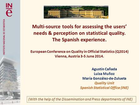 Multi-source tools for assessing the users' needs & perception on statistical quality. The Spanish experience. European Conference on Quality in Official.