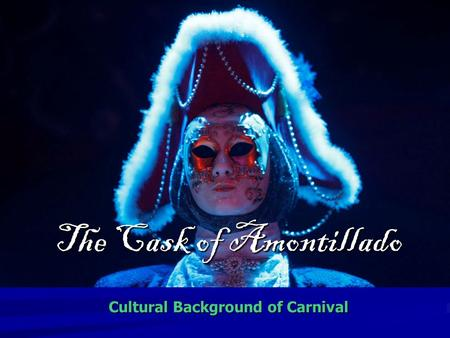 The Cask of Amontillado Cultural Background of Carnival.