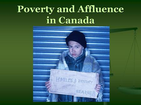 Poverty and Affluence in Canada. Measuring Poverty What does it mean to be poor? What does it mean to be poor? What characteristics does poverty involve?