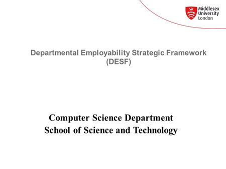 Departmental Employability Strategic Framework (DESF) Computer Science Department School of Science and Technology.