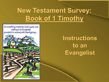 New Testament Survey: Book of 1 Timothy Instructions to an Evangelist.