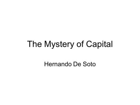 The Mystery of Capital Hernando De Soto. Thoughts and Questions?