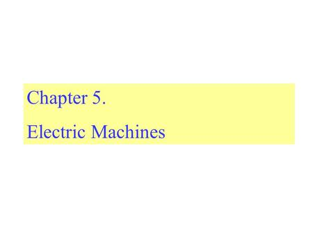 Chapter 5. Electric Machines. 5.1 Introduction One of energy can be obtained from the other form with the help of converters. Converters that are used.