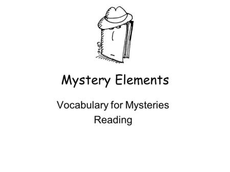 Mystery Elements Vocabulary for Mysteries Reading.