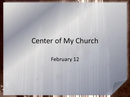 Center of My Church February 12. Think About It … What qualities do you look for when you are trying to decide which church to join? Today we look at.