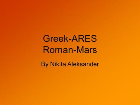 Greek-ARES Roman-Mars By Nikita Aleksander. Sphere of influence He is god of war, blood lust, civil order and manly courage. Was depicted as either a.