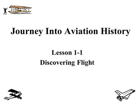 Journey Into Aviation History Lesson 1-1 Discovering Flight.