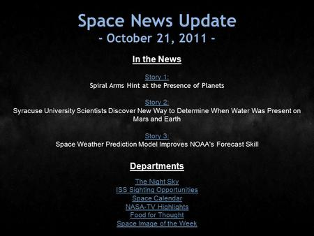Space News Update - October 21, 2011 - In the News Story 1: Story 1: Spiral Arms Hint at the Presence of Planets Story 2: Story 2: Syracuse University.
