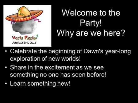 Welcome to the Party! Why are we here? Celebrate the beginning of Dawn's year-long exploration of new worlds! Share in the excitement as we see something.
