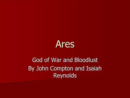 Ares God of War and Bloodlust By John Compton and Isaiah Reynolds.