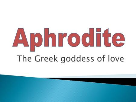 The Greek goddess of love